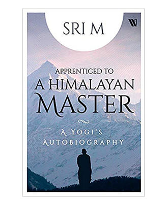 Apprenticed To A Himalayan Master: A Yogi s Autobiography