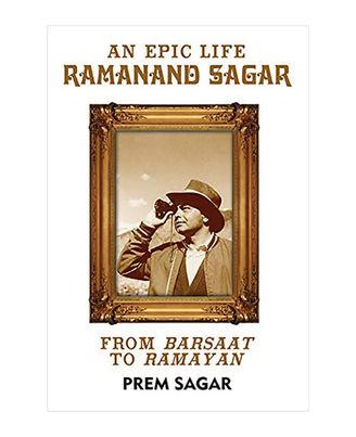 An Epic Life: Ramanand Sagar: From Barsaat To Ramayan