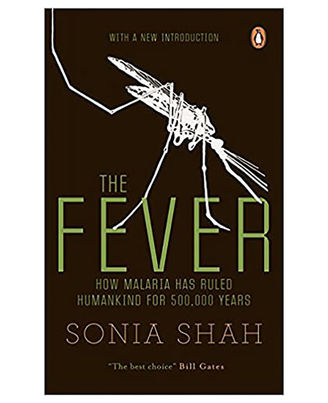 The Fever: How Malaria Has Ruled Humankind For 500, 000 Years