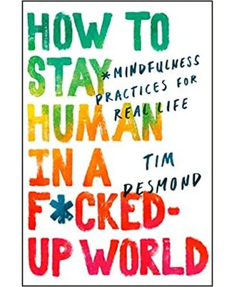 How To Stay Human In A F* Cked- Up World