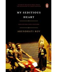 My Seditious Heart: Collected Non- Fiction