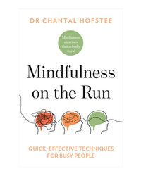 Mindfulness On The Run: Quick, Effective Mindfulness Techniques For Busy People