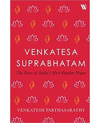 Venkatesa Suprabhatam: The Story of India s Most Popular Prayer