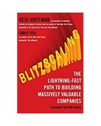 Blitzscaling: The Lightning- Fast Path To Building Massively Valuable Companies