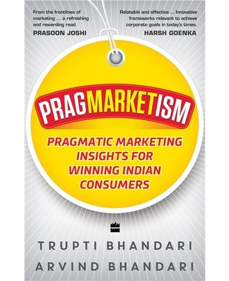 Pragmarketism: Pragmatic Marketing Insights For Winning Indian Consumers