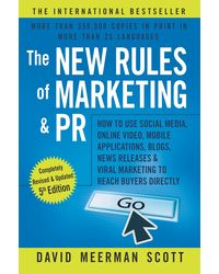 The New Rules Of Marketing And Pr: How To Use Social Media, Online Video, Mobile Applications, Blogs, News Releases And Viral Marketing To Reach Buyers Directly