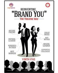 "Reinventing"" Brand You"" The Theatre Way"
