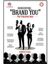 """Reinventing"""" Brand You"""" The Theatre Way"""