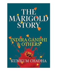 The Marigold Story: Indira Gandhi And Others