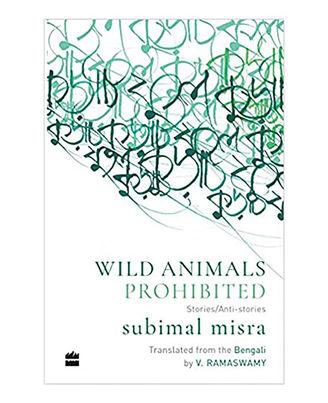 Wild Animals Prohibited: Stories/Anti- Stories