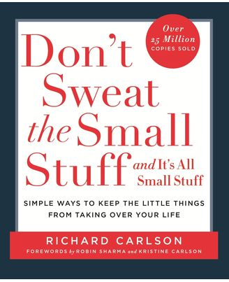 Don t Sweat the Small Stuff: Simple ways to Keep the Little Things from Overtaking Your Life
