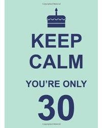 Keep Calm You'Re Only 30(Nr)