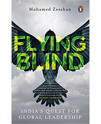 Flying Blind: India s Quest For Global Leadership