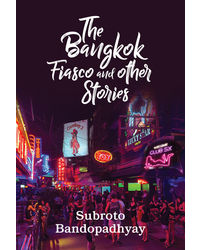The Bangkok Fiasco And Other Stories