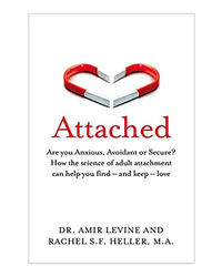 Attached: Are You Anxious, Avoidant Or Secure? How The Science Of Adult Attachment Can Help You Find