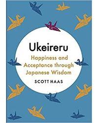 Ukeireru: Happiness And Acceptance Through Japanese Wisdom