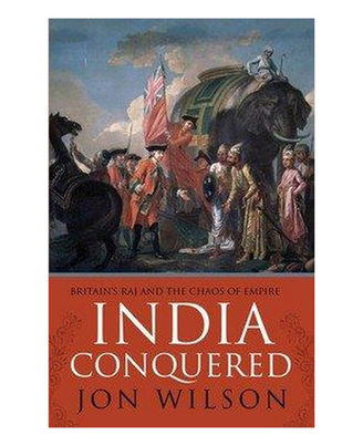 India Conquered: Britain s Raj And The Passions Of Empire