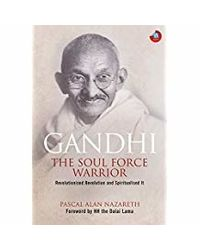 Gandhi: The Soul Force Warrior: Foreword By Hh The Dalai Lama