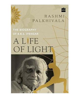 A Life Of Light: The Biography Of Bks Iyengar