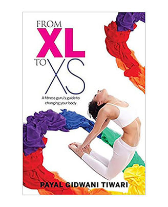 From Xl To Xs: A Fitness Guru s Guide To Changing Your Body