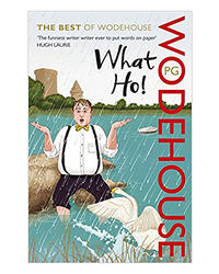 What Ho! : The Best Of Wodehouse