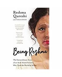 Being Reshma: The Extraordinary Story Of An Acid- Attack Survivor Who Took The World By Storm