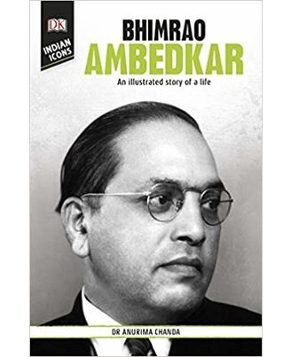 Dk Indian Icons: Bhimrao Ambedkar: An Illustrated Story Of A Life