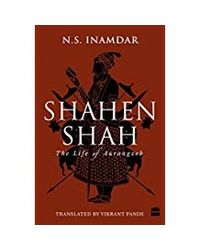 Shahenshah: The Life Of Aurangzeb