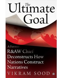 The Ultimate Goal: A Former R&Aw Chief Deconstructs How Nations And Intelligence Agencies Construct Narratives