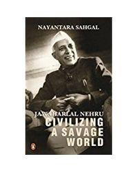 Jawaharlal Nehru: Civilizing A Savage World