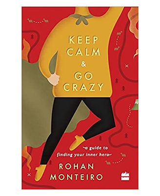 Keep Calm And Go Crazy: A Guide To Finding Your Inner Hero