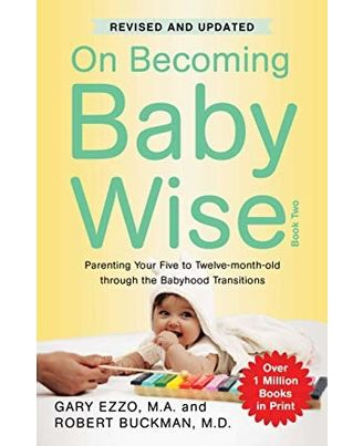 On Becoming Babywise Book Ii: Parenting Your Five To Twelve- Month- Old Through The Babyhood Transitions
