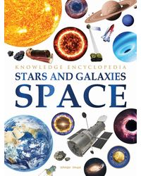 Space- Stars And Galaxies: Knowledge Encyclopedia For Children