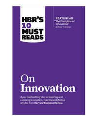 Hbr's 10 Must Reads: On Innovation (Harvard Business Review Must Reads)