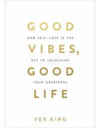 Good Vibes, Good Life: How Self- Love Is