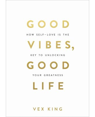 Good Vibes, Good Life: How Self- Love Is