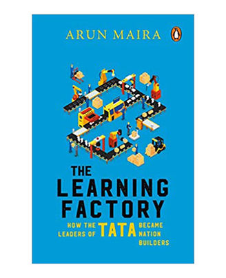 The Learning Factory: How The Leaders Of Tata Became Nation Builders