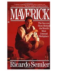 Maverick: The Success Story Behind The World's Most Unusual Workplace: The Success Story Behind The World's Most Unusual Workshop