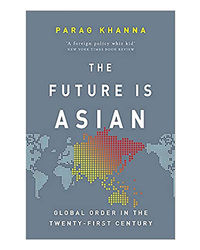The Future Is Asian: Global Order In The Twenty- First Century