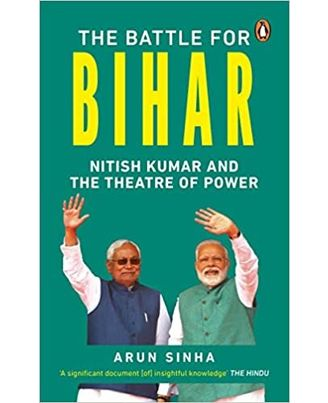 The Battle For Bihar: Nitish Kumar And The Theatre Of Power