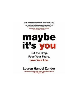 Maybe It s You: Cut The Crap. Face Your Fears. Love Your Life.