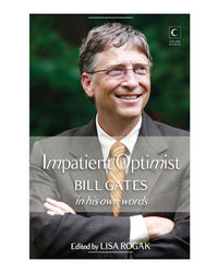 The Impatient Optimist- Bill Gates In His Words