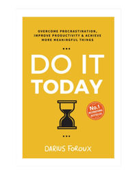 Do It Today: Overcome Procrastination, Improve Productivity & Achieve More Meaningful Things