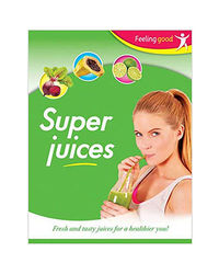 Feeling Good: Super Juices