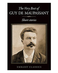 The Very Best Of Guy De Maupassant: Short Stories
