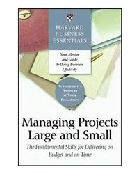 Harvard Business Essentials: Managing Projects Large And Small The Fundamental Skills For Delivering On Budget And On Time