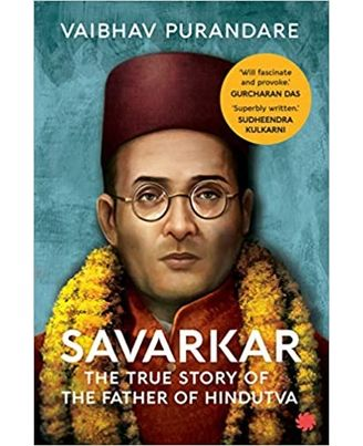 Savarkar: The True Story Of The Father Of Hindutva