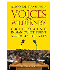 Voices In The Wilderness: Critiquing Indian Constituent Assembly Debates