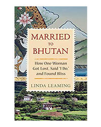 Married To Bhutan: How One Woman Got Lost, Said