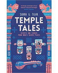 Temple Tales: Secrets And Stories From India's Sacred Places